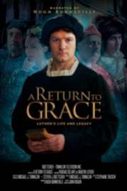 A Return To Grace: Luthers Life